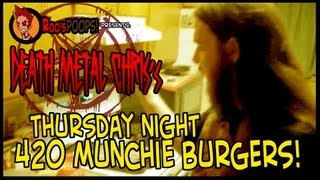 Thursday Night 420 Munchie Burgers! Ep008 - The Fat Sandy