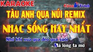 Karaoke Tàu Anh Qua Núi Remix | Tone Nữ | Nhạc Sống Hay Nhất 2017 | Keyboard CM | Công Trình Karaoke