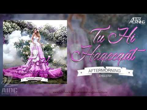 Tu Hi Haqeeqat Chillstep | Aftermorning Chillstep | Tum Mile | Javed Ali | Emraan Hashmi