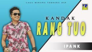 Ipank - Kandak Rang Tuo     Lagu Minang Terbaru