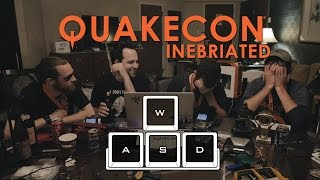 WASD 004: QuakeCon - Inebriated Edition (Do Not Watch Sober)