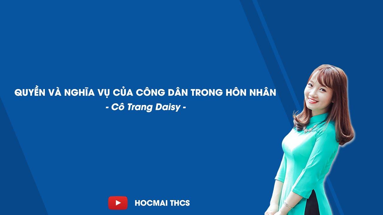 Quyền và nghĩa vụ của công dân trong hôn nhân - GDCD 9 - Cô Trang Daisy - HOCMAI
