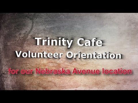 Trinity Cafe  Volunteer Orientation, Nebraska Ave. Location