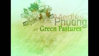 Phuong Medley - Green Pastures