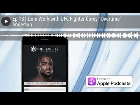 "Ep 13 | Doin Work with UFC Fighter Corey ""Overtime"" Anderson"