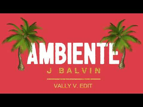 J. Balvin - Ambiente (Vally V. Edit)
