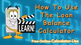 How To Use The Loan Balance Calculator
