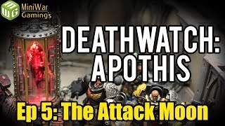 The Attack Moon - Deathwatch: Apothis Warhammer 40k Narrative Campaign Ep 5