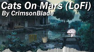 Cats On Mars (LoFi Remix) - CrimsonBlade (Official MV)
