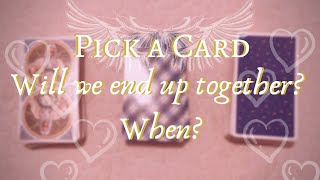 WILL WE END UP TOGETHER? WHEN? | PICK A CARD READING