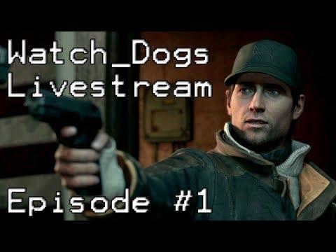 Watch Dogs - LiveStream Episode #1