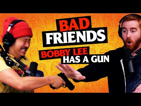 Bobby Has A Gun | Bad Friends With Andrew Santino & Bobby Lee