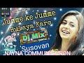 Jumme Ke Jumme (2019 - New Type Humbing Dance Mix) Dj Susovan    NAYNA COMMUNICATION