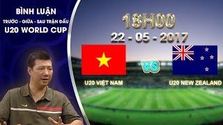 binh luan giua tran dau u20 viet nam vs u20 new zealand  bang e vck u20 world cup 2017