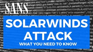 SANS Emergency Webcast: What you need to know about the SolarWinds Supply-Chain Attack