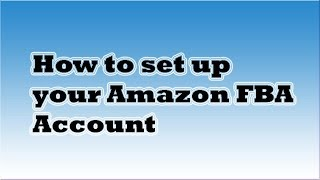 How to set up your Amazon FBA Account