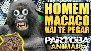 ParTOBA ANIMAIS - HOMEM MACACO 🐵🙈🙉🙊🐒