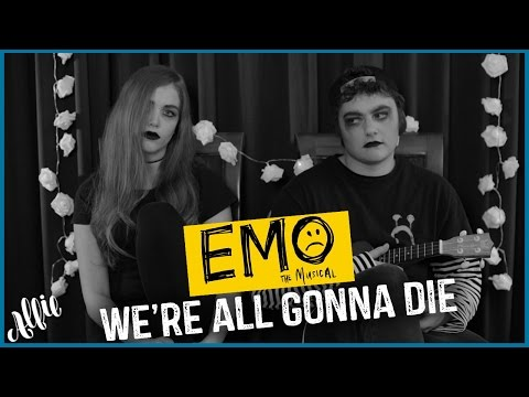 We're All Gonna Die  |  EMO THE MUSICAL COVER