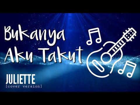 BUKANNYA AKU TAKUT - Juliette (cover Version) - CHORD LIRIK LAGU