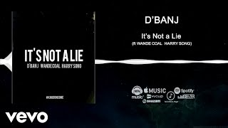 Download D'banj - It's Not A Lie [Official Audio] ft. Wande Coal, Harrysong MP3 song and Music Video