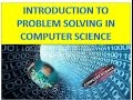 INTRODUCTION TO PROBLEM SOLVING IN COMPUTER SCIENCE