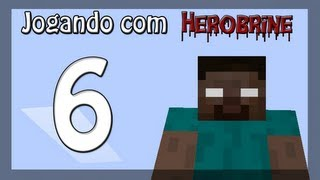 Jogando com Herobrine - Ep 6 - Fora de Controle!