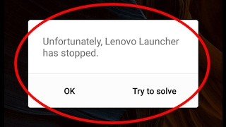 Fix Unfortunately Lenovo Launcher has stopped working in Android|Tablet