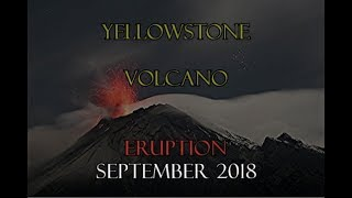 WARNING For Yellowstone SEPTEMBER 2018 Eruption is coming