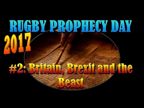 Britain, Brexit And The Beast - Rugby Bible Prophecy day 2017