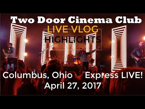 Two Door Cinema Club - Live in Columbus, OH 4/27/17 [Highlights/Vlog]