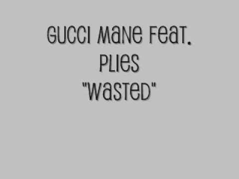 Gucci Mane Feat. Plies-Wasted W/ Lyrics In Desription