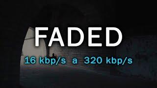 Comparación - (16 Kbps A 320 Kbps) [Faded - Alan Walker]