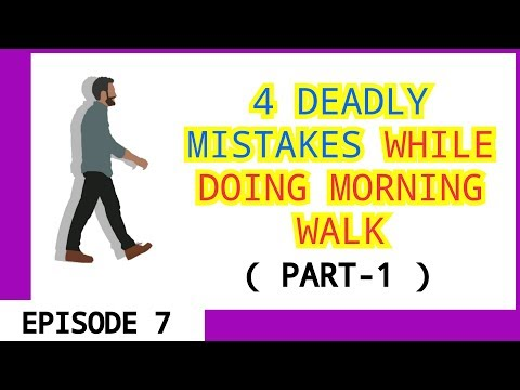 7. Morning walk mistakes PART 1 Episode 7