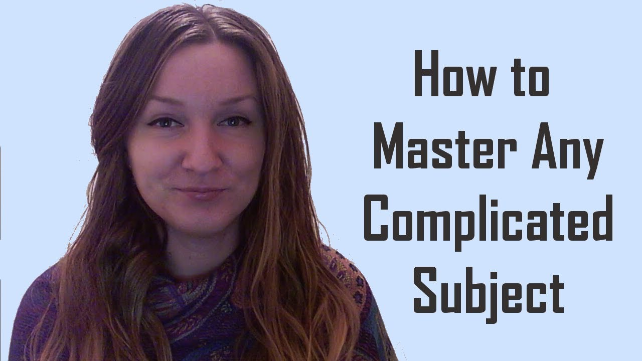 How to Master Any Complicated Subject - Simona Rich