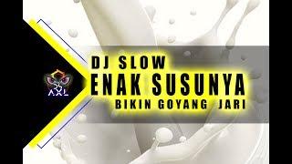 DJ SLOW - ENAK SUSUNYA..... BIKIN GOYANG 2 JARI | LAGU TIK - TOK TERLARIS