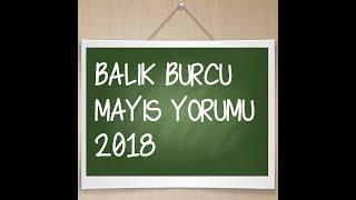BALIK BURCU MAYIS YORUMU 2018