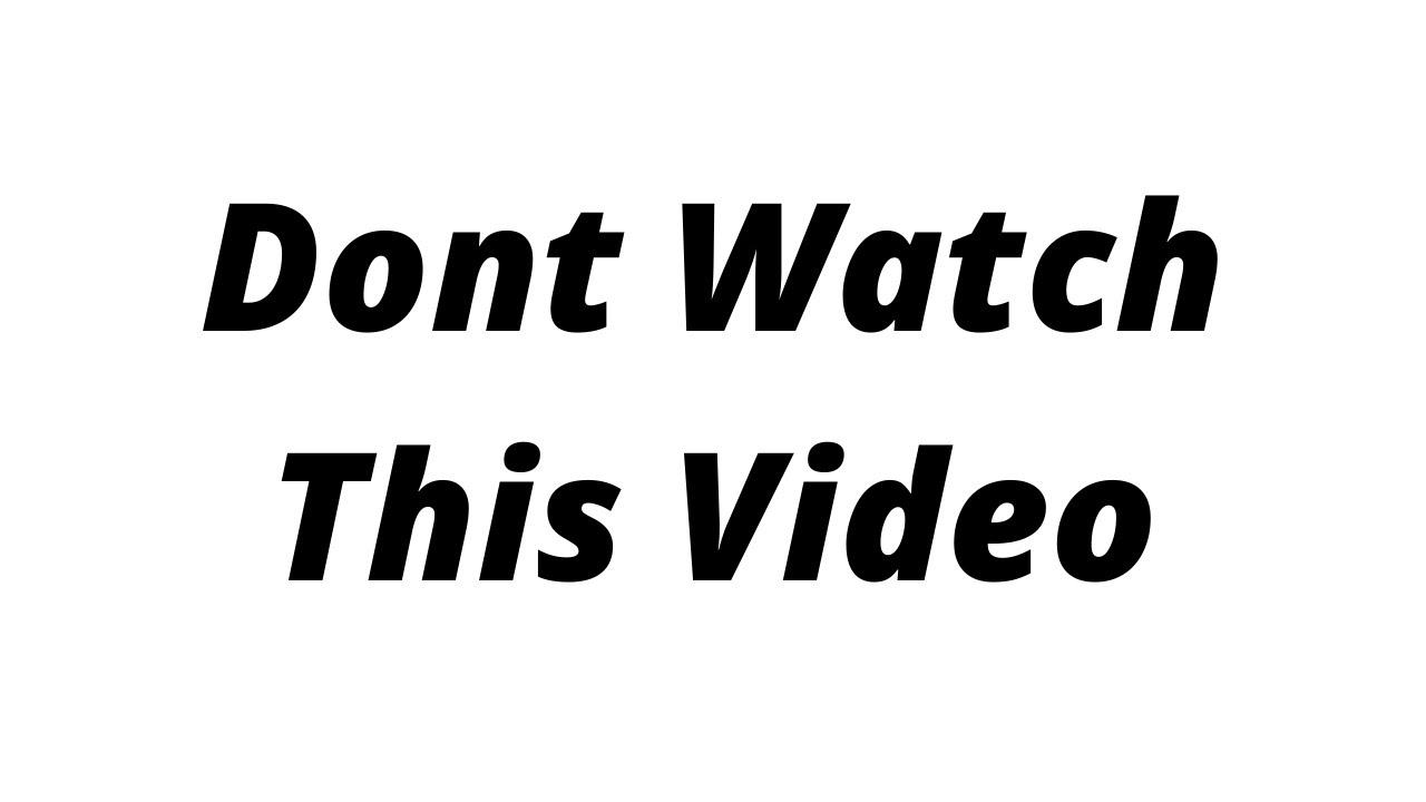 Don't Watch This Video
