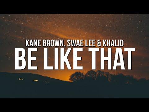 Kane Brown – Be Like That (Lyrics) ft. Swae Lee & Khalid