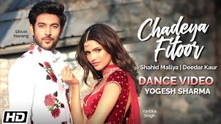 Chadeya Fitoor   Dance Video   Yogesh Sharma   Shahid Mallya  Deedar Kaur  Anurag  Latest Songs 2020