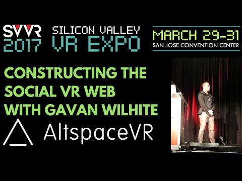 #SVVR2017 Talk: Constructing the Social VR Web, by Gavan Wilhite, Cofounder of AltspaceVR