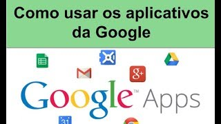 Como usar os Aplicativos da Google - Parte 1
