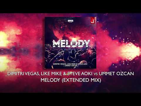 Dimitri Vegas, Like Mike & Steve Aoki vs Ummet Ozcan - Melody (Extended Mix)