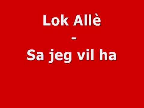 Lok Allè - Sa jeg vil ha