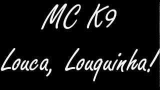 Download MC K9 - Louca Louquinha (Lançamento 2012 FULL HD) MP3 song and Music Video