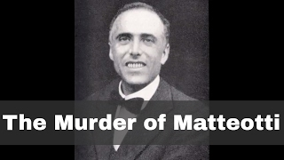 10th june 1924: matteotti kidnapped and murdered by italian fascists