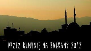 Baixar Rowerem Przez RUMUNIĘ na BAŁKANY 2012 / Bike trip through Romania to Balkan!
