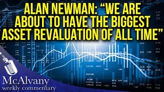 "Alan Newman: ""We Are About To Have The Biggest Asset Revaluation Of All Time"""