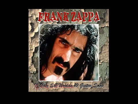 Frank Zappa If Only She Woulda 10 Guitar Solos