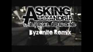 Asking Alexandria - The Final Episode (Byzanite Remix)
