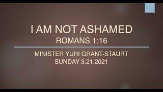 I AM NOT ASHAMED ~ ROMANS 1:16